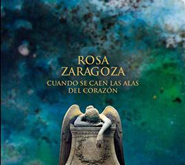 ROSA ZARAGOZA. Cuando se caen las alas del corazón