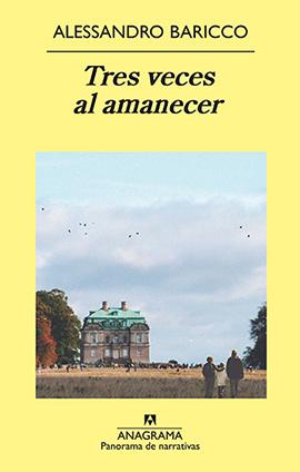 Baricco-Alessandro-Tres-veces-al-amanecer-LVÚ