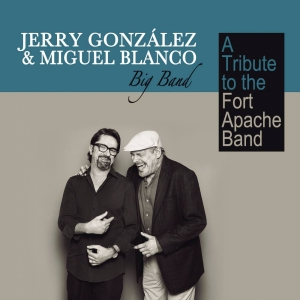 JERRY GONZÁLEZ & MIGUEL BLANCO BIG BAND. A tribute to the Fort Apache Band