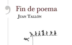 JUAN TALLÓN. Fin de poema