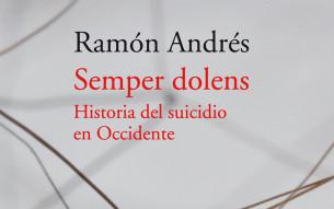 """Acantilado publica """"Semper dolens. Historia del suicidio en Ocidente"""" de Ramón Andrés"""